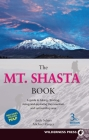 The Mt. Shasta Book: A Guide to Hiking, Climbing, Skiing, and Exploring the Mountain and Surrounding Area Cover Image