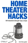 Home Theater Hacks: 100 Industrial-Strength Tips & Tools Cover Image