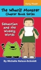 The Whatif Monster Chapter Book Series: Sebastian and the Wobbly Words Cover Image