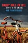 Nobody Rides for Free: A Drifter in the Americas Cover Image