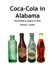 Coca-Cola in Alabama: The Bottlers: Albany to York Cover Image