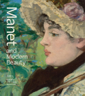 Manet and Modern Beauty: The Artist's Last Years Cover Image