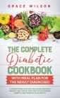 The Complete Diabetic Cookbook With Meal Plan for the Newly Diagnosed: A 1 Month Meal Plan With Balanced and Easy Recipes That Step By Step Help You t Cover Image