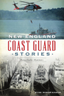 New England Coast Guard Stories: Remarkable Mariners Cover Image