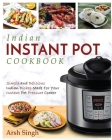 Indian Instant Pot Cookbook: Simple and Delicious Indian Dishes Made for Your Instant Pot Pressure Cooker Cover Image