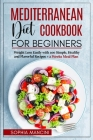 Mediterranean Diet Cookbook for Beginners: Weight Loss Easily with 100 Simple, Healthy and Flavorful Recipes + 2 Weeks Meal Plan Cover Image