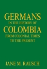 Germans in the History of Colombia from Colonial Times to the Present Cover Image