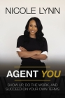 Agent You: Show Up, Do the Work, and Succeed on Your Own Terms Cover Image