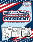 Elections, Voting And How We Pick The President: A Guided Resource And Activity Book For Middle School Kids, High School Students and Adults About The Cover Image