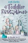 Toddler Discipline: This Book Includes: Potty Training + Positive Discipline. The Complete Guide to Use Potty and Help your Toddler to Gro Cover Image