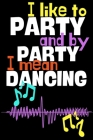 I like to party and by party I mean dancing.: Perfect Gift For Dancers and Music Lovers, 120 Pages Blank Lined Notebook With Custom Soft Cover, 6 x 9, Cover Image