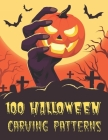 100 Halloween Carving Patterns: The perfect Halloween pumpkin carving stencil book - DIY - For All Ages and Skills. 50 Fun Stencils fit for kids and a Cover Image