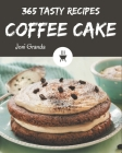 365 Tasty Coffee Cake Recipes: Home Cooking Made Easy with Coffee Cake Cookbook! Cover Image