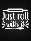 Just roll with it: Recipe Notebook to Write In Favorite Recipes - Best Gift for your MOM - Cookbook For Writing Recipes - Recipes and Not Cover Image