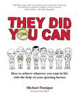 They Did You Can: How to Achieve Whatever You Want in Life with the Help of Your Sporting Heroes Cover Image