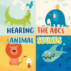 Hearing the ABCs Animal Sounds: Animal Books For Toddlers Cover Image