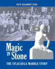 Magic in Stone: The Sylacauga Marble Story Cover Image