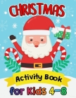 Christmas Activity Books for Kids 4-8: High Quality Coloring, Hidden Pictures, Dot To Dot, Connect the dots, Maze, Word Search, Crossword Ages 3-5, 4- Cover Image