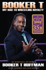 Booker T: My Rise to Wrestling Royalty Cover Image