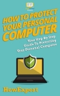 How To Protect Your Personal Computer: Your Step-By-Step Guide To Protecting Your Personal Computer Cover Image