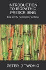 Introduction to Isopathic Prescribing: Book 3 in the Homoeopathy 2.0 Series Cover Image