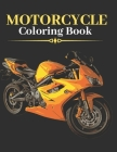 Motorcycle Coloring Book: Cool Sport & Classic Retro Motorcycles Designs For Adults And Kids Cover Image