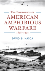 The Emergence of American Amphibious Warfare 1898-1945 (Studies in Naval History and Sea Power) Cover Image