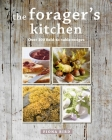 The Forager's Kitchen: Over 100 field-to-table recipes Cover Image