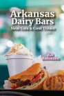 Arkansas Dairy Bars: Neat Eats and Cool Treats Cover Image