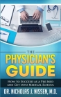 The Physician's Guide: How to Succeed as a Pre-Med and Get into Medical School Cover Image