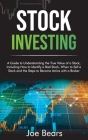 Stock Investing: A Guide to Understanding the True Value of a Stock, Including How to Identify a Bad Stock, When to Sell a Stock and th Cover Image