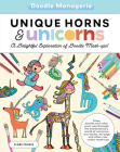 Create & Color: Unique Horns and Unicorns: Draw, doodle, and color your way through the extraordinary world of unicorns, uni-ducks, uni-pigs, and other cute critter mash-ups Cover Image