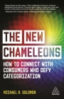 The New Chameleons: How to Connect with Consumers Who Defy Categorization Cover Image