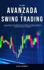 La Guía Avanzada de Swing Trading: La Guía Definitiva Para Principiantes Para Aprender las Mejores Estrategias de Algoritmos, Swing, y Day Trading; ¡P Cover Image