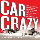 Car Crazy Lib/E: The Battle for Supremacy Between Ford and Olds and the Dawn of the Automobile Age Cover Image
