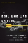 The Girl Who Was on Fire: Your Favorite Authors on Suzanne Collins' Hunger Games Trilogy Cover Image