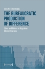 The Bureaucratic Production of Difference: Ethos and Ethics in Migration Administrations (Culture and Social Practice) Cover Image