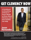 Get Clemency Now: A Guidebook to Everything A Person in Prison Needs to know About Clemency and How Families Can Help Cover Image