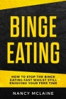 Binge Eating: How to stop binge eating fast whilst still enjoying your free time Cover Image