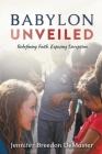 Babylon Unveiled: Redefining Faith. Exposing Deception. Cover Image