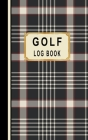 Golf Log Book: Golfers Scorecard Game Stats Yardage Course Hole Par Tee Time Sport Tracker Fit In Bag 5 x 8 Small Size Game Details N Cover Image