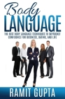 Body Language: The Best Body Language Techniques To Skyrocket Confidence For Business, Dating, And Life Cover Image