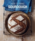 How To Make Sourdough: 45 recipes for great-tasting sourdough breads that are good for you, too. Cover Image
