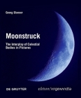 Moonstruck: The Interplay of Celestial Bodies in Pictures (Edition Angewandte) Cover Image