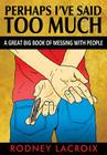 Perhaps I've Said Too Much (a Great Big Book of Messing with People) Cover Image
