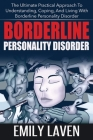 Borderline Personality Disorder: The Ultimate Practical Approach To Understanding, Coping, and Living With Borderline Personality Disorde Cover Image