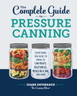 The Complete Guide to Pressure Canning: Everything You Need to Know to Can Meats, Vegetables, Meals in a Jar, and More Cover Image