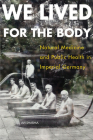 We Lived for the Body: Natural Medicine and Public Health in Imperial Germany Cover Image