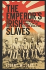 The Emperor's Irish Slaves: Prisoners of the Japanese in the Second World War Cover Image