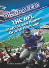 The NFL: Steroids and Human Growth Hormone (Disgraced! The Dirty History of Performance-Enhancing Drugs in Sports (Library)) Cover Image